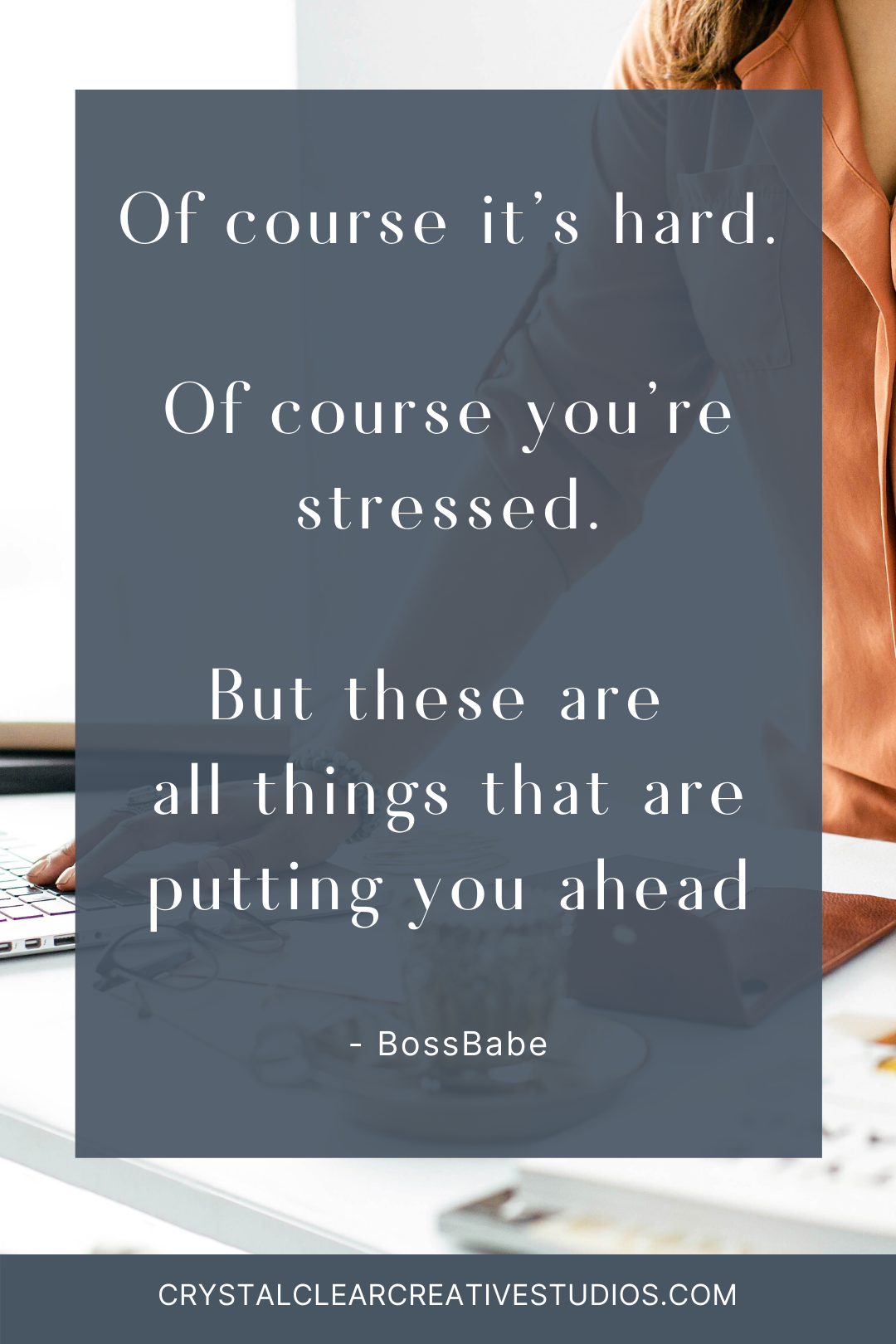 Of course it's hard. Of course you're stressed. But these are all things that are putting you ahead.