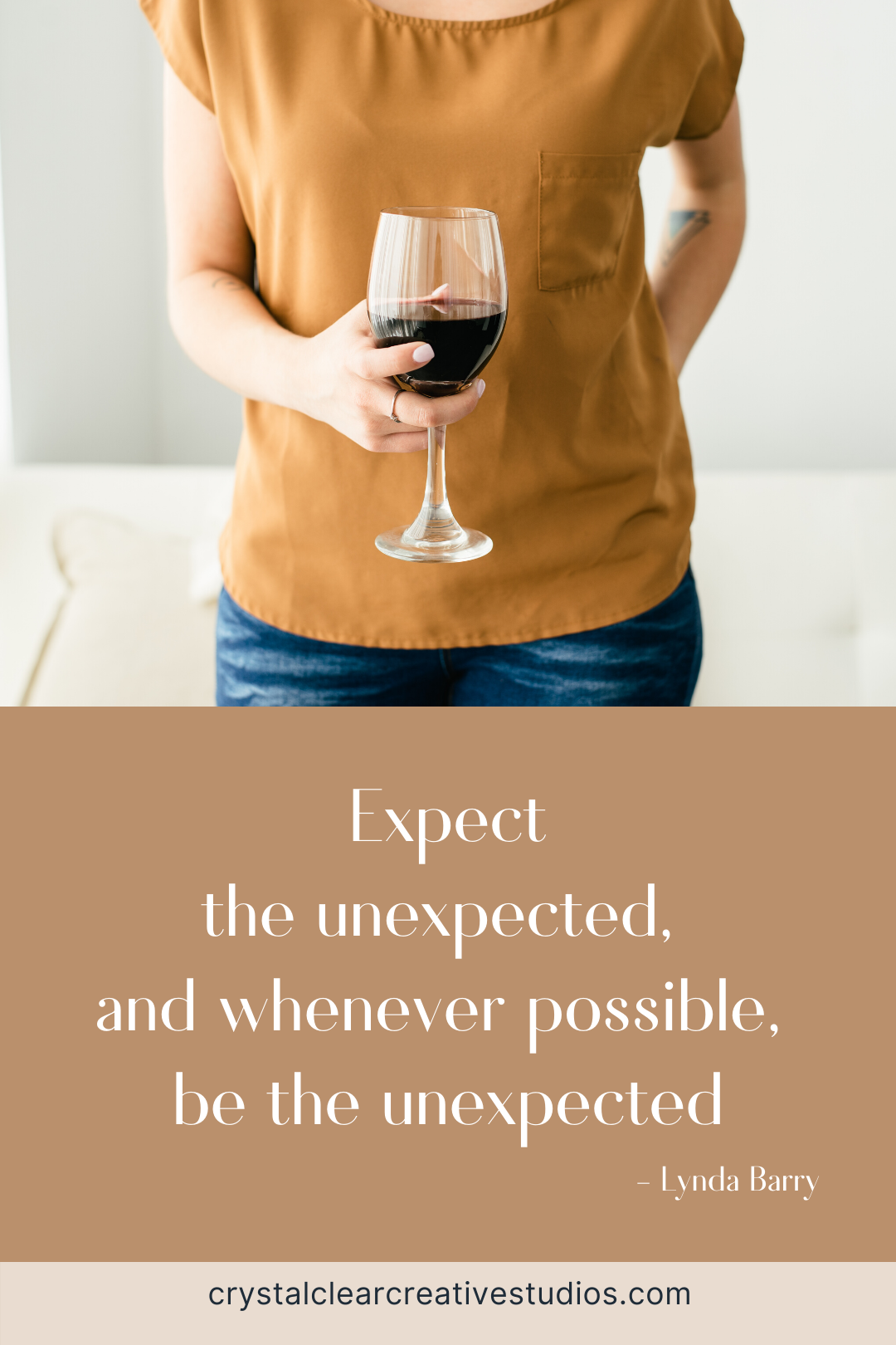 Expect the unexpected, and whenever possible, be the unexpected.