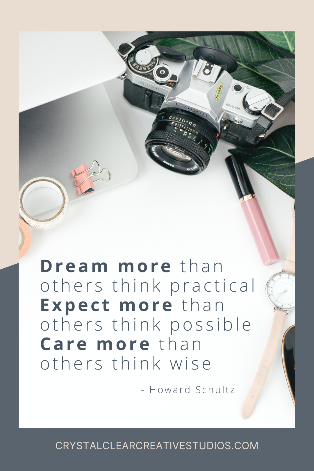 Dream more than others think practical. Expect more than others think possible. Care more than others think wise.