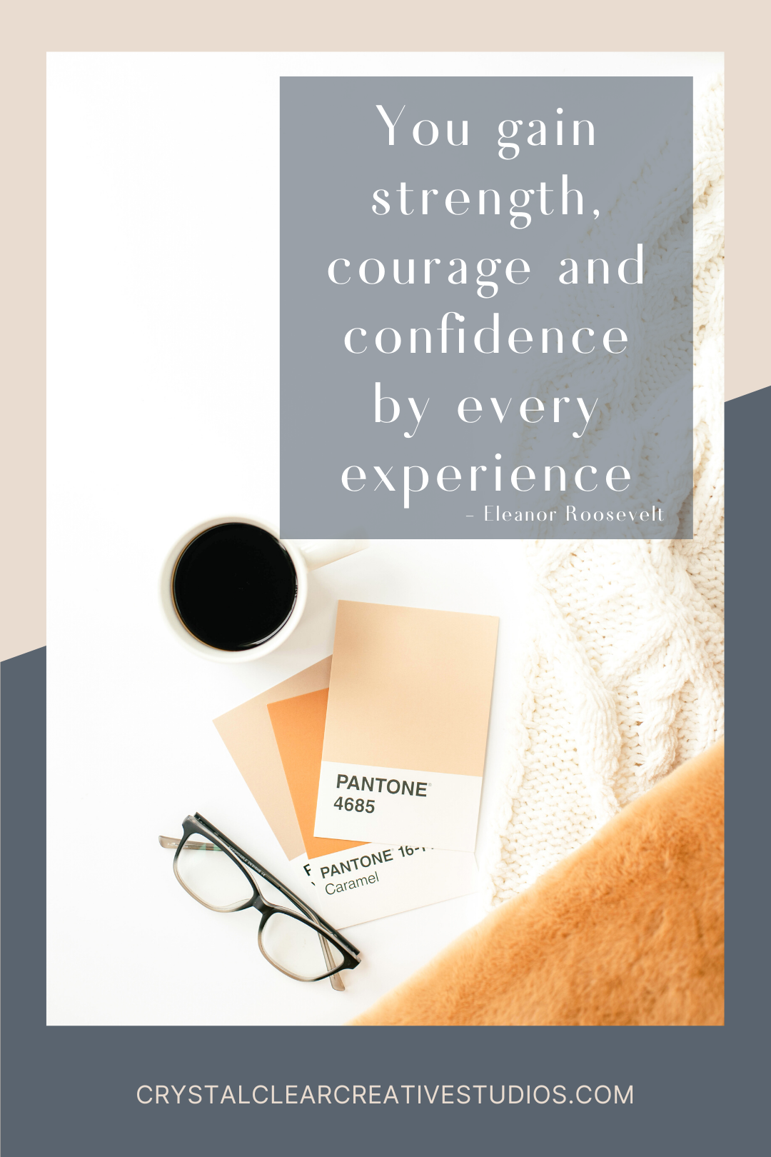 You gain strength, courage, and confidence by every experience.
