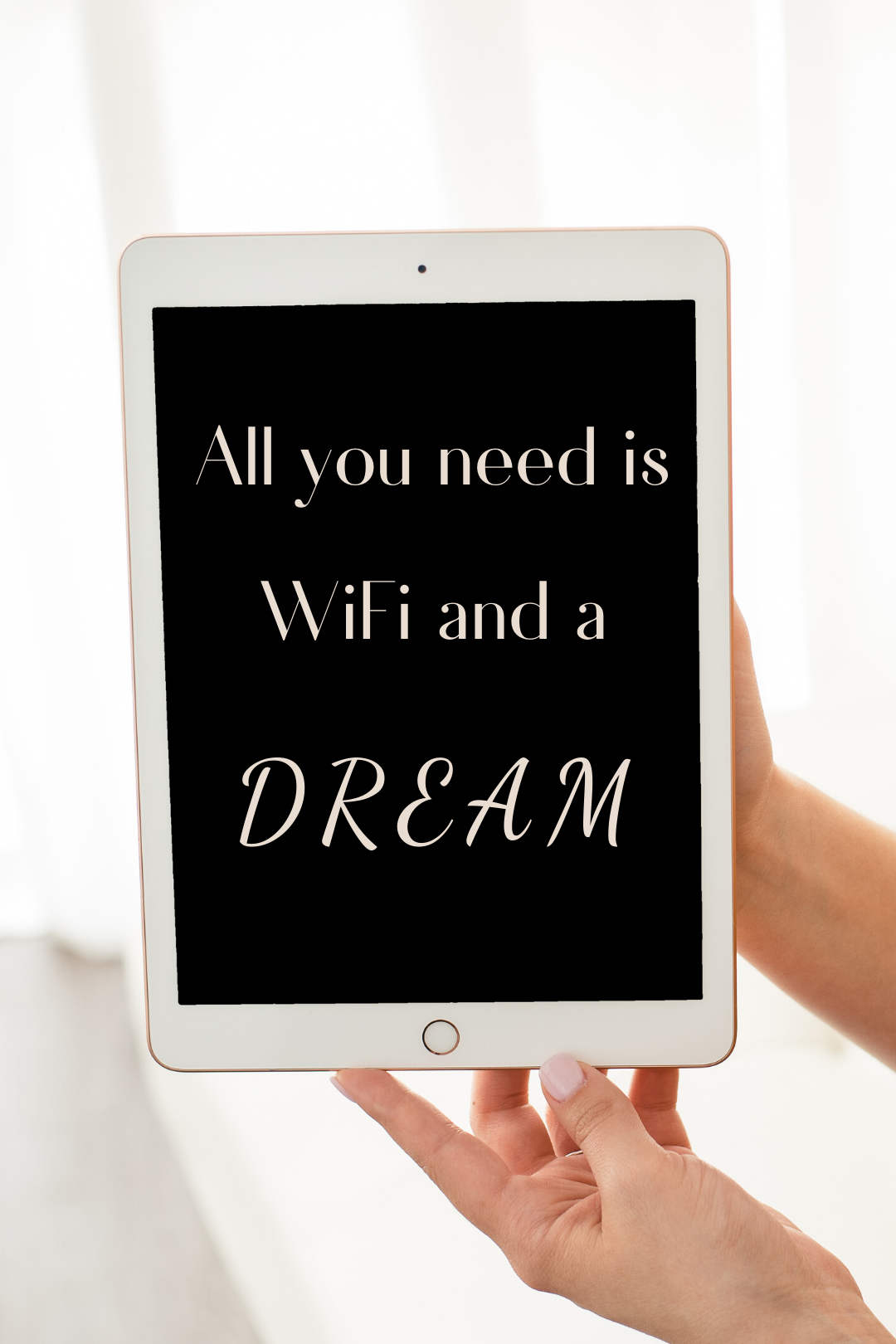 All you need is WiFi and a dream.