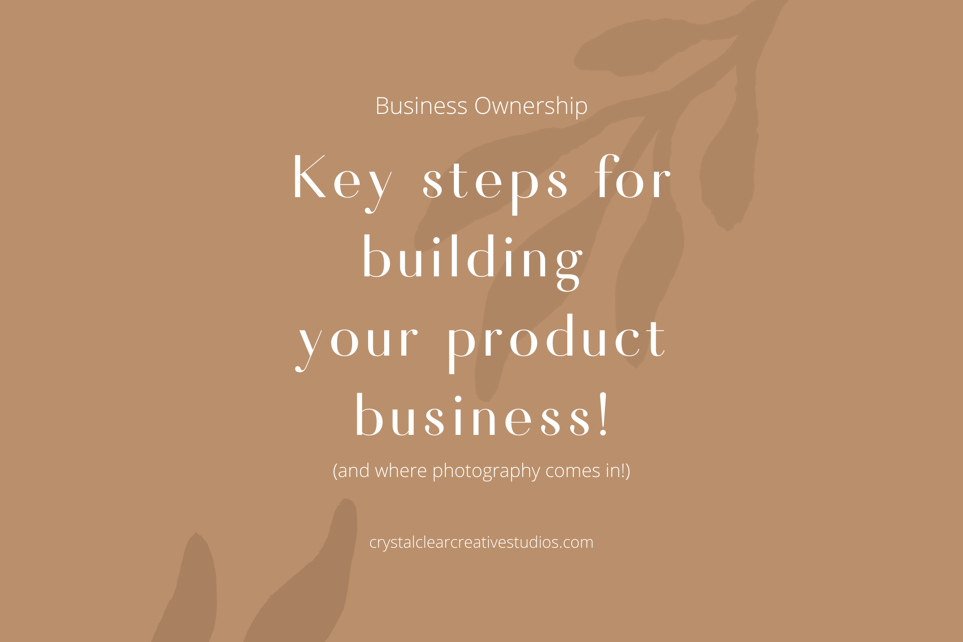 Key Steps For Building Your Product Business (And Where Photography Comes In!)
