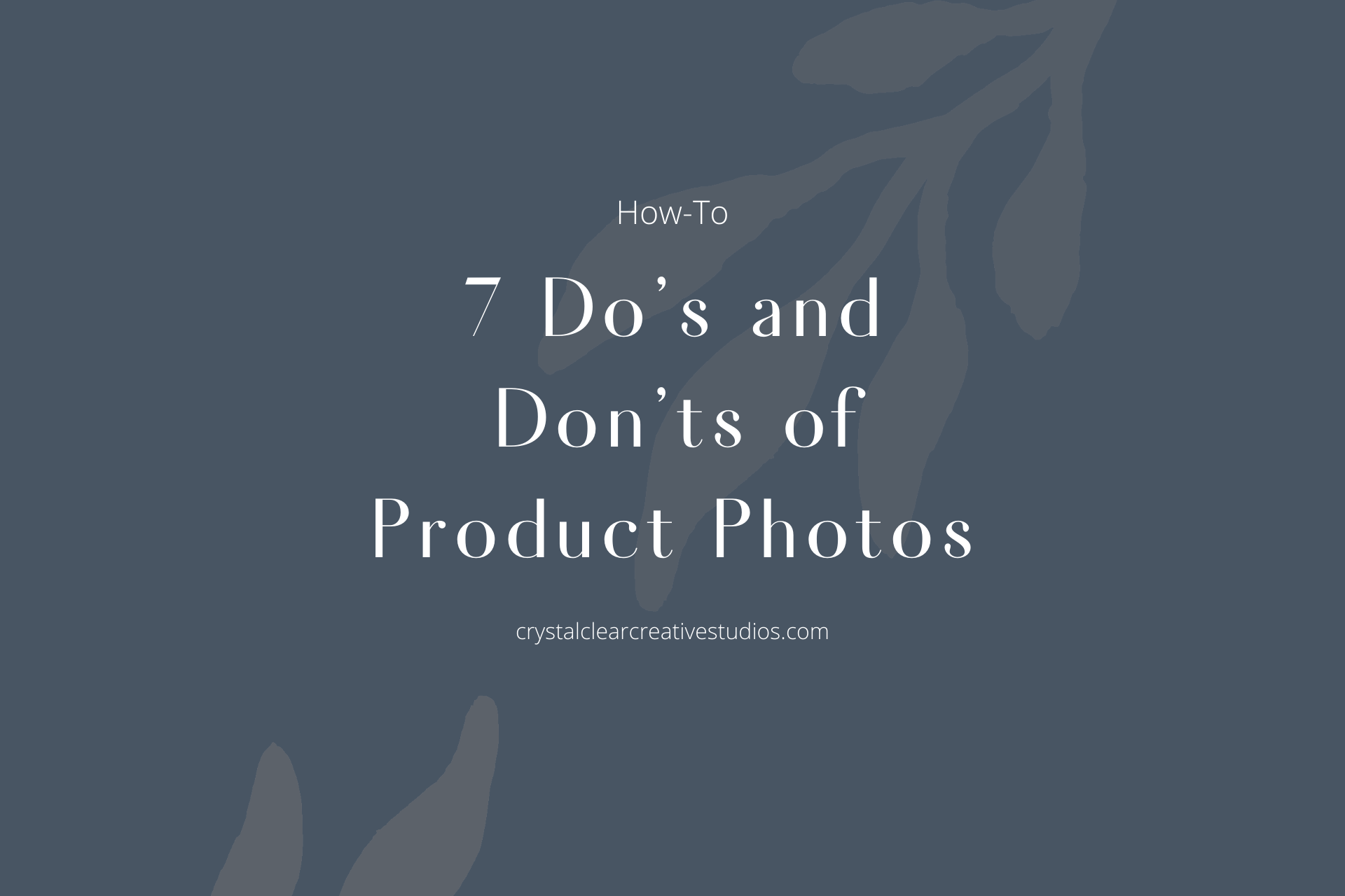 7 Do's and Don'ts of Product Photos