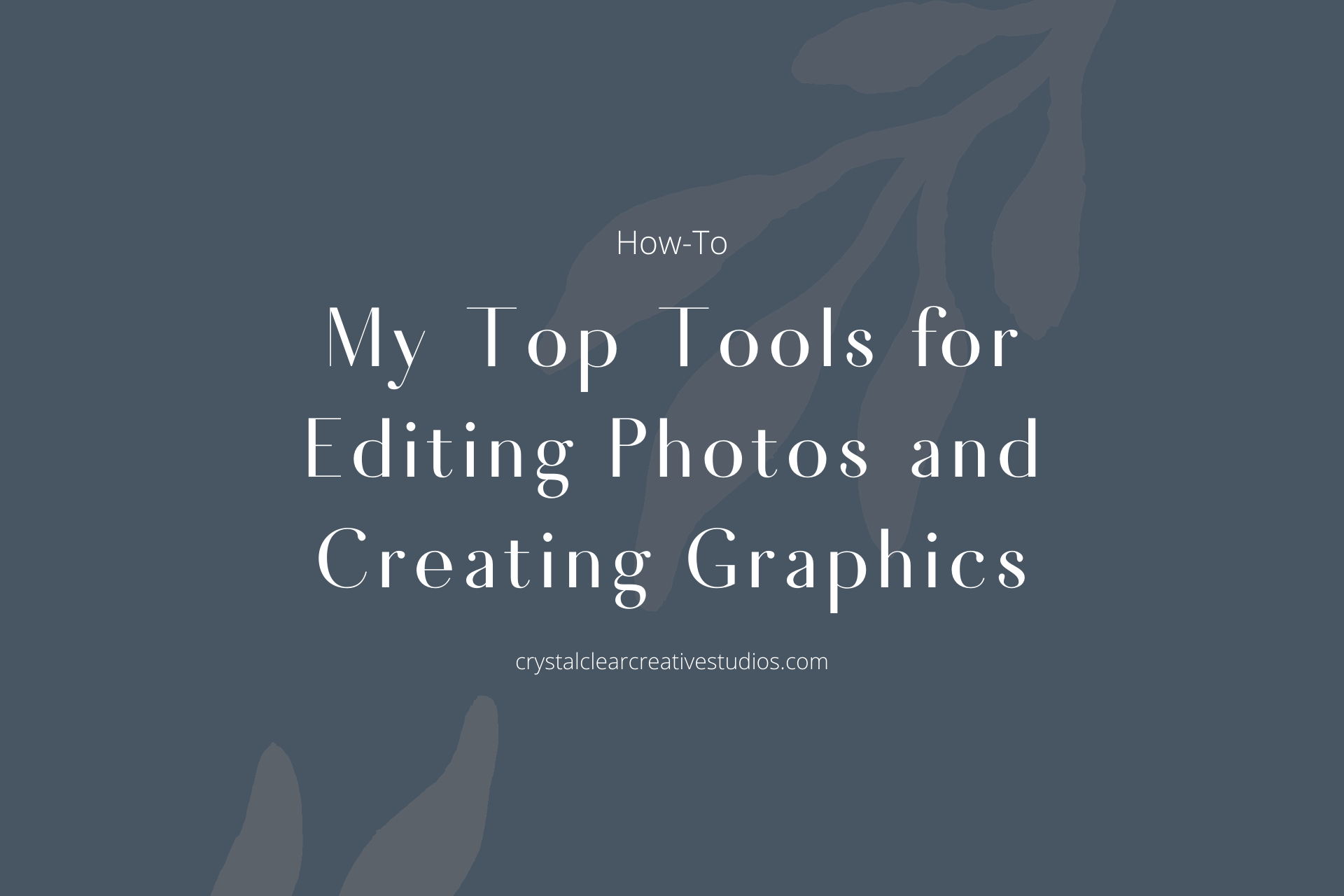 My Top Tools for Editing Photos and Creating Graphics