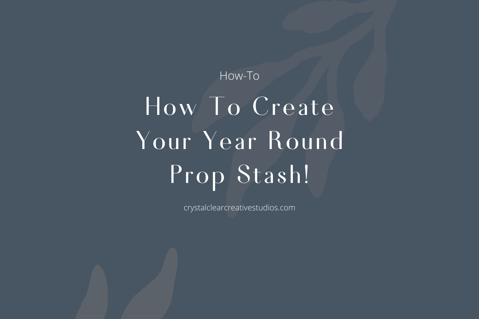 How to Create Your Year Round Prop Stash!