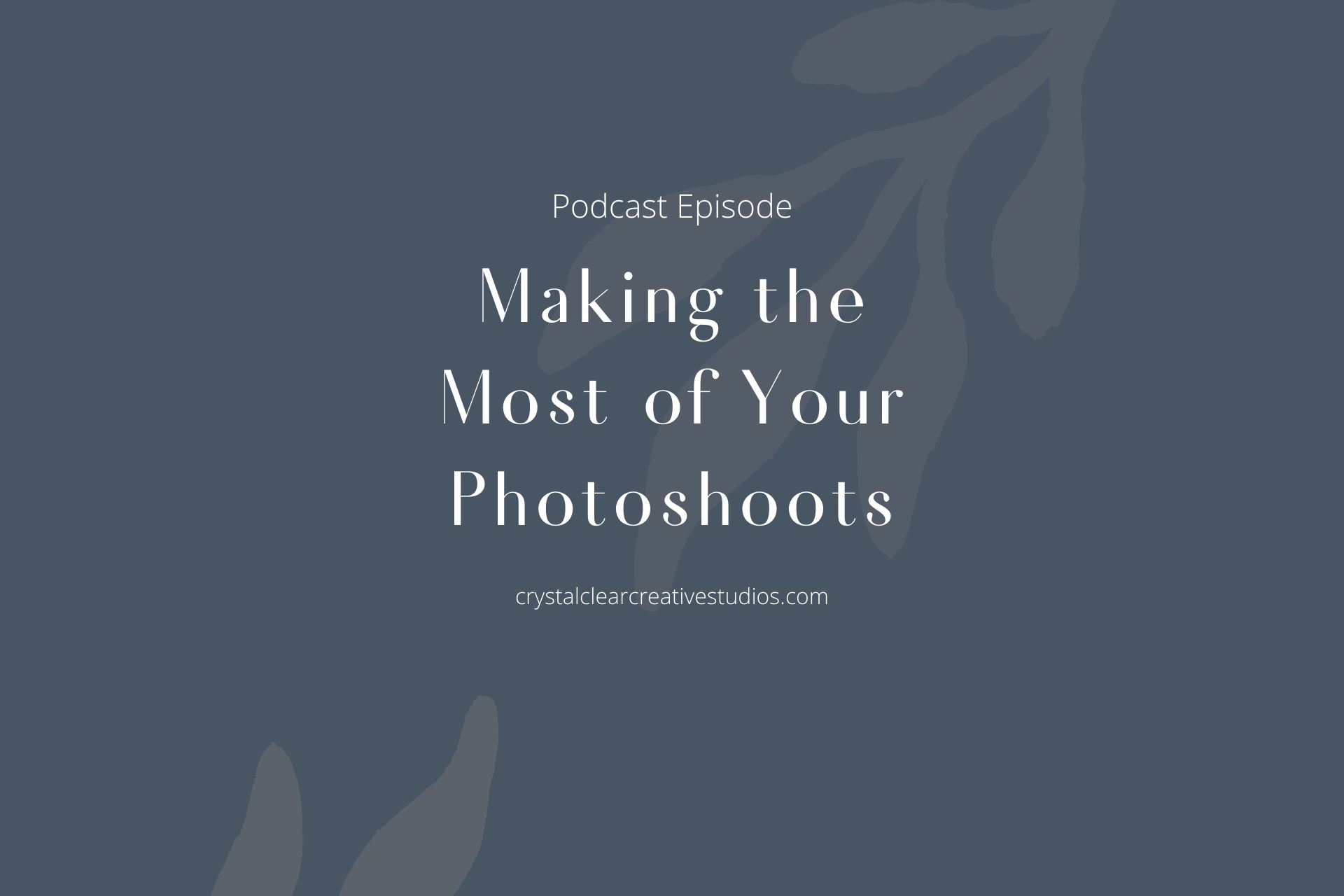 Making the Most of Your Photoshoots
